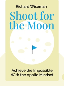Shoot for the Moon: Achieve the Impossible With the Apollo Mindset von Richard Wiseman