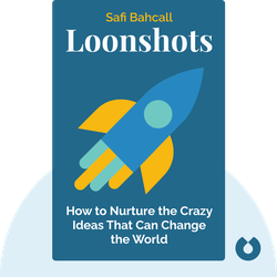 Loonshots: How to Nurture the Crazy Ideas That Win Wars, Cure Diseases, and Transform Industries von Safi Bahcall