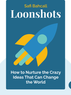 Loonshots: How to Nurture the Crazy Ideas That Win Wars, Cure Diseases, and Transform Industries by Safi Bahcall