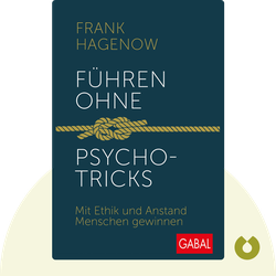 Führen ohne Psychotricks: Mit Ethik und Anstand Menschen gewinnen von Frank Hagenow