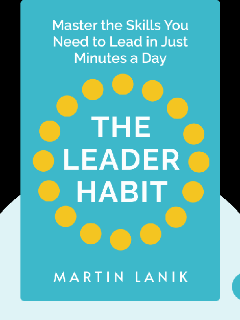 The Leader Habit: Master the Skills You Need to Lead in Just Minutes a Day by Martin Lanik