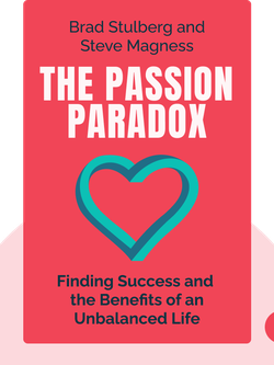 The Passion Paradox: A Guide to Going All In, Finding Success, and Discovering the Benefits of an Unbalanced Life by Brad Stulberg and Steve Magness