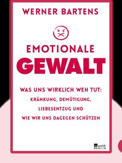 Emotionale Gewalt: Was uns wirklich weh tut: Kränkung, Demütigung, Liebesentzug und wie wir uns dagegen schützen  by Werner Bartens