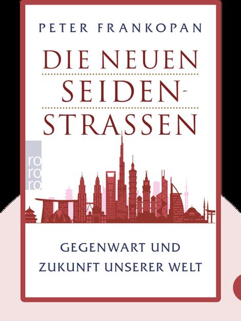 Die neuen Seidenstraßen: Gegenwart und Zukunft unserer Welt von Peter Frankopan