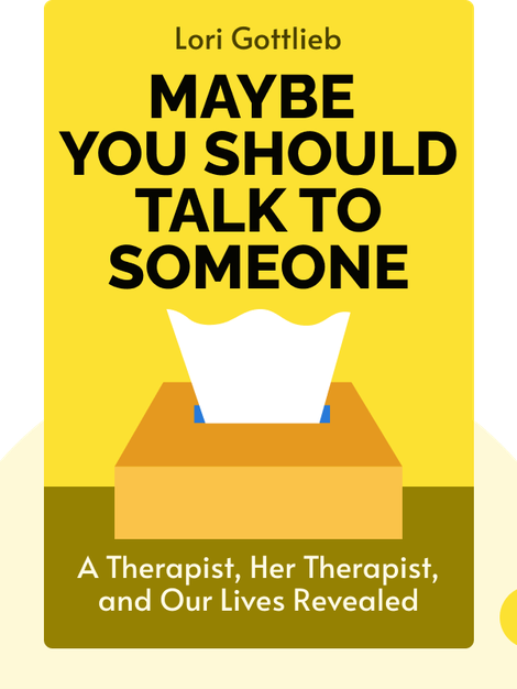 Maybe You Should Talk To Someone: A Therapist, Her Therapist, and Our Lives Revealed von Lori Gottlieb