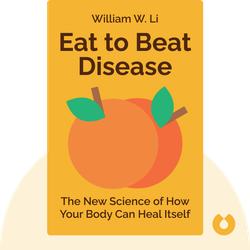 Eat to Beat Disease: The New Science of How Your Body Can Heal Itself by William W. Li