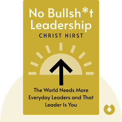 No Bullsh*t Leadership: Why the World Needs More Everyday Leaders and Why That Leader Is You von Christ Hirst