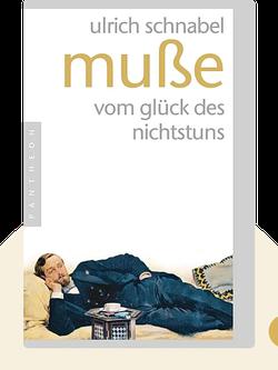 Muße: Vom Glück des Nichtstuns by Ulrich Schnabel