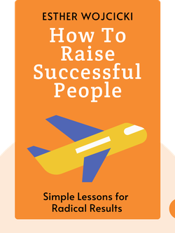 How to Raise Successful People: Simple Lessons for Radical Results von Esther Wojcicki