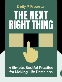 The Next Right Thing: A Simple, Soulful Practice for Making Life Decisions von Emily P. Freeman