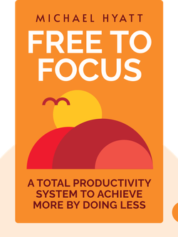 Free to Focus: A Total Productivity System to Achieve More by Doing Less von Michael Hyatt