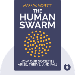 The Human Swarm: How Our Societies Arise, Thrive, and Fall von Mark W. Moffett