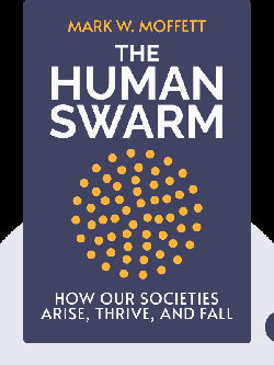 The Human Swarm: How Our Societies Arise, Thrive, and Fall by Mark W. Moffett
