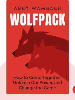 WOLFPACK: How to Come Together, Unleash Our Power, and Change the Game von Abby Wambach