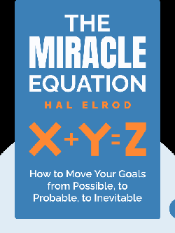 The Miracle Equation : The Two Decisions that Move Your Biggest Goals from Possible, to Probable, to Inevitable von Hal Elrod