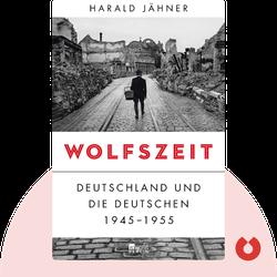 Wolfszeit: Deutschland und die Deutschen 1945 – 1955 by Harald Jähner