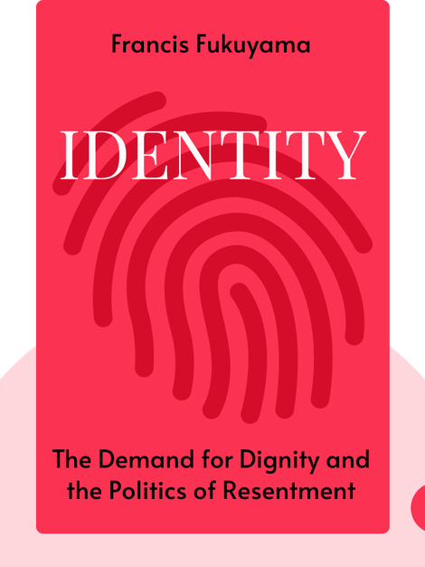 Identity: The Demand for Dignity and the Politics of Resentment by Francis Fukuyama