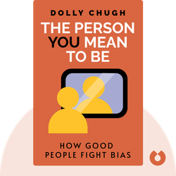 The Person You Mean to Be: How Good People Fight Bias by Dolly Chugh