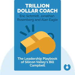 Trillion Dollar Coach: The Leadership Playbook of Silicon Valley's Bill Campbell von Eric Schmidt, Jonathan Rosenberg and Alan Eagle