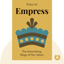 Empress: The Astonishing Reign of Nur Jahan by Ruby Lal