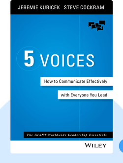 5 Voices: How to Communicate Effectively with Everyone You Lead by Jeremie Kubicek and Steve Cockram
