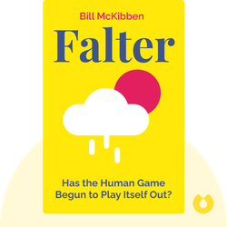 Falter: Has the Human Game Begun to Play Itself Out? by Bill McKibben