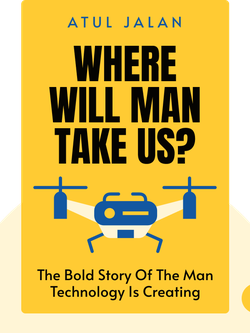 Where Will Man Take Us?: The Bold Story of the Man Technology is Creating von Atul Jalan