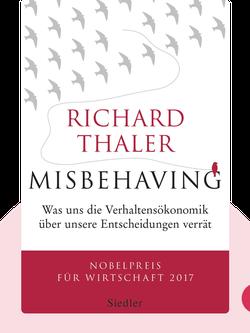 Misbehaving: Was uns die Verhaltensökonomik über unsere Entscheidungen verrät by Richard H. Thaler