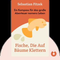 Fische, die auf Bäume klettern: Ein Kompass für das große Abenteuer namens Leben by Sebastian Fitzek