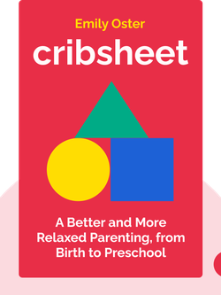 Cribsheet: A Data-Driven Guide to Better, More Relaxed Parenting, from Birth to Preschool von Emily Oster