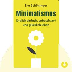 Minimalismus: Der schönste Lebensstil – endlich einfach, unbeschwert und glücklich leben by Eva Schöninger