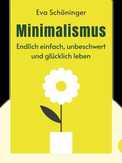 Minimalismus: Der schönste Lebensstil – endlich einfach, unbeschwert und glücklich leben von Eva Schöninger