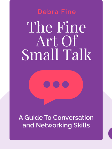 The Fine Art Of Small Talk: How To Start a Conversation, Keep It Going, Build Networking Skills – and Leave a Positive Impression! von Debra Fine