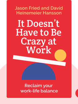 It Doesn't Have to Be Crazy at Work by Jason Fried and David Heinemeier Hansson