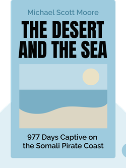 The Desert and the Sea: 977 Days Captive on the Somali Pirate Coast von Michael Scott Moore