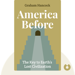 America Before: The Key to Earth's Lost Civilization by Graham Hancock