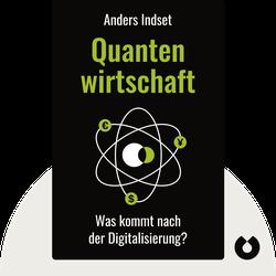 Quantenwirtschaft: Was kommt nach der Digitalisierung? by Anders Indset