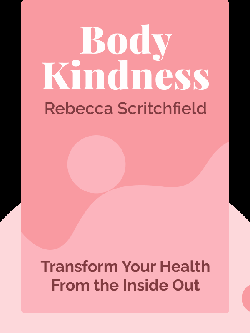 Body Kindness: Transform Your Health From the Inside Out – and Never Say Diet Again by Rebecca Scritchfield