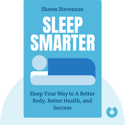 Sleep Smarter: 21 Essential Strategies to Sleep Your Way to A Better Body, Better Health, and Bigger Success von Shawn Stevenson