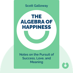 The Algebra of Happiness: Notes on the Pursuit of Success, Love, and Meaning by Scott Galloway