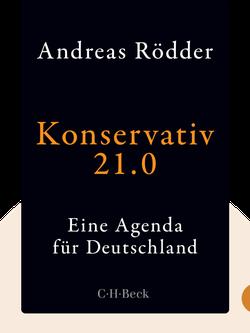 Konservativ 21.0: Eine Agenda für Deutschland by Andreas Rödder