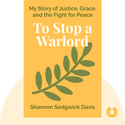To Stop a Warlord: My Story of Justice, Grace, and the Fight for Peace von Shannon Sedgwick Davis