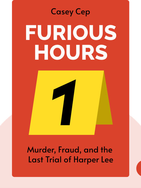 Furious Hours: Murder, Fraud, and the Last Trial of Harper Lee von Casey Cep