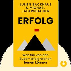 ERFOLG: Was Sie von den Super-Erfolgreichen lernen können by Julien Backhaus, Michael Jagersbacher