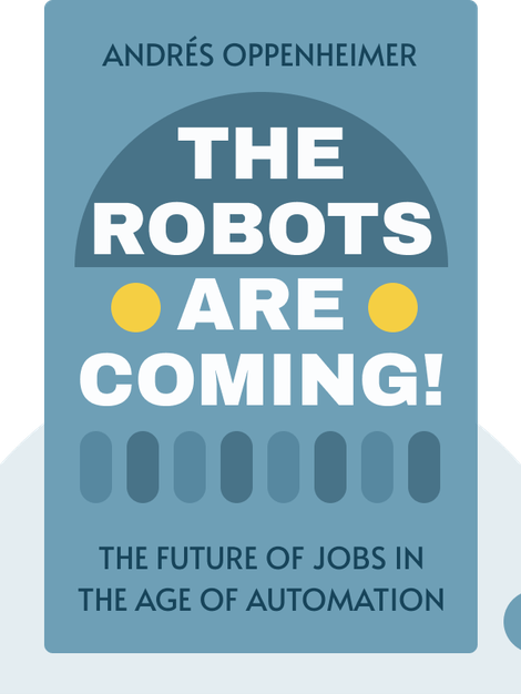 The Robots Are Coming!: The Future of Jobs in the Age of Automation by Andrés Oppenheimer