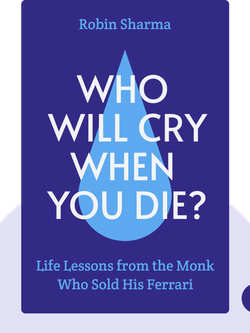 Who Will Cry When You Die?: Life Lessons from the Monk Who Sold His Ferrari by Robin Sharma