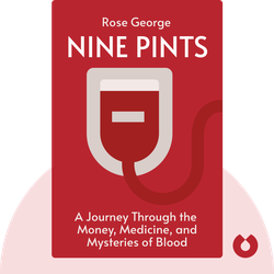 Nine Pints: A Journey Through the Money, Medicine, and Mysteries of Blood von Rose George