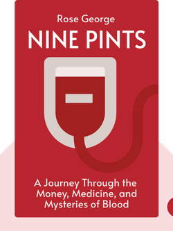 Nine Pints: A Journey Through the Money, Medicine, and Mysteries of Blood by Rose George