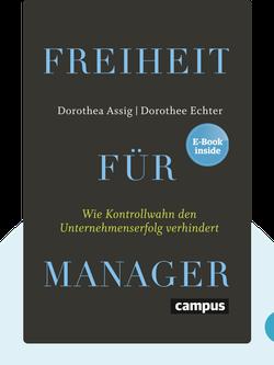 Freiheit für Manager: Wie Kontrollwahn den Unternehmenserfolg verhindert by Dorothea Assig & Dorothee Echter