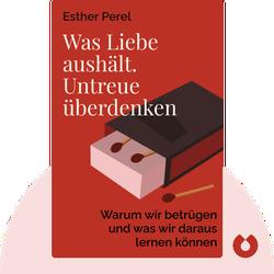 Die Macht der Affäre: Warum wir betrügen und was wir daraus lernen können von Esther Perel